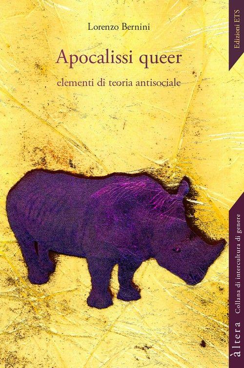 Apocalissi queer. Elementi di teoria antisociale - autore Lorenzo Bernini - Editore:  ETS, 2013