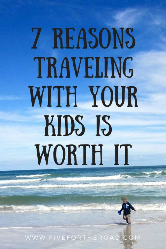7 Reasons Traveling With Your Kids Is Worth It Five For The Road