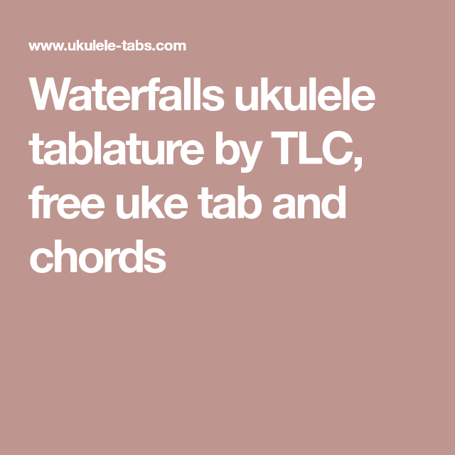 Waterfalls Ukulele Tablature By TLC, Free Uke Tab And