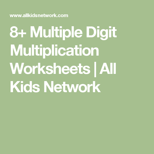 8 Multiple Digit Multiplication Worksheets All Kids Network