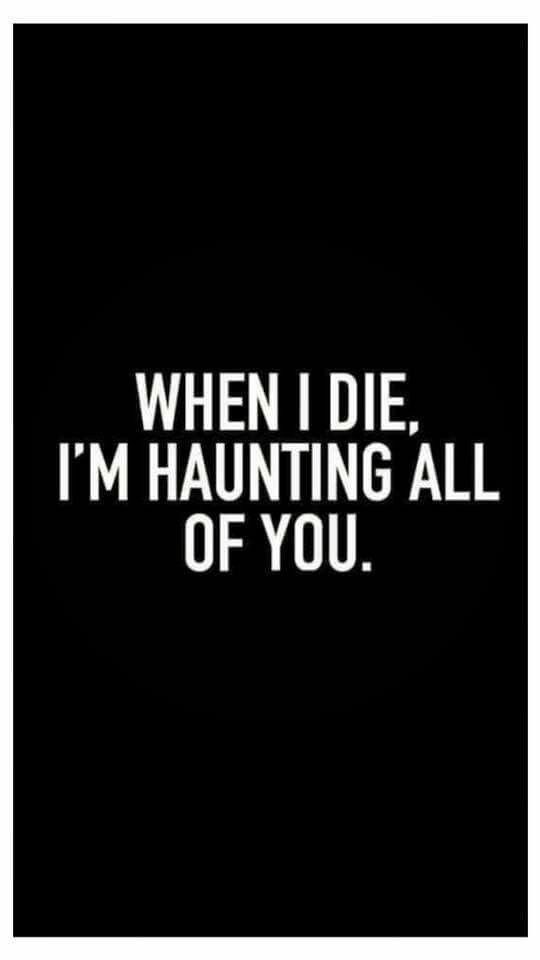 WHEN I DIE, I\'M HAUNTING ALL OF YOU. | Funny | Funny Quotes ...