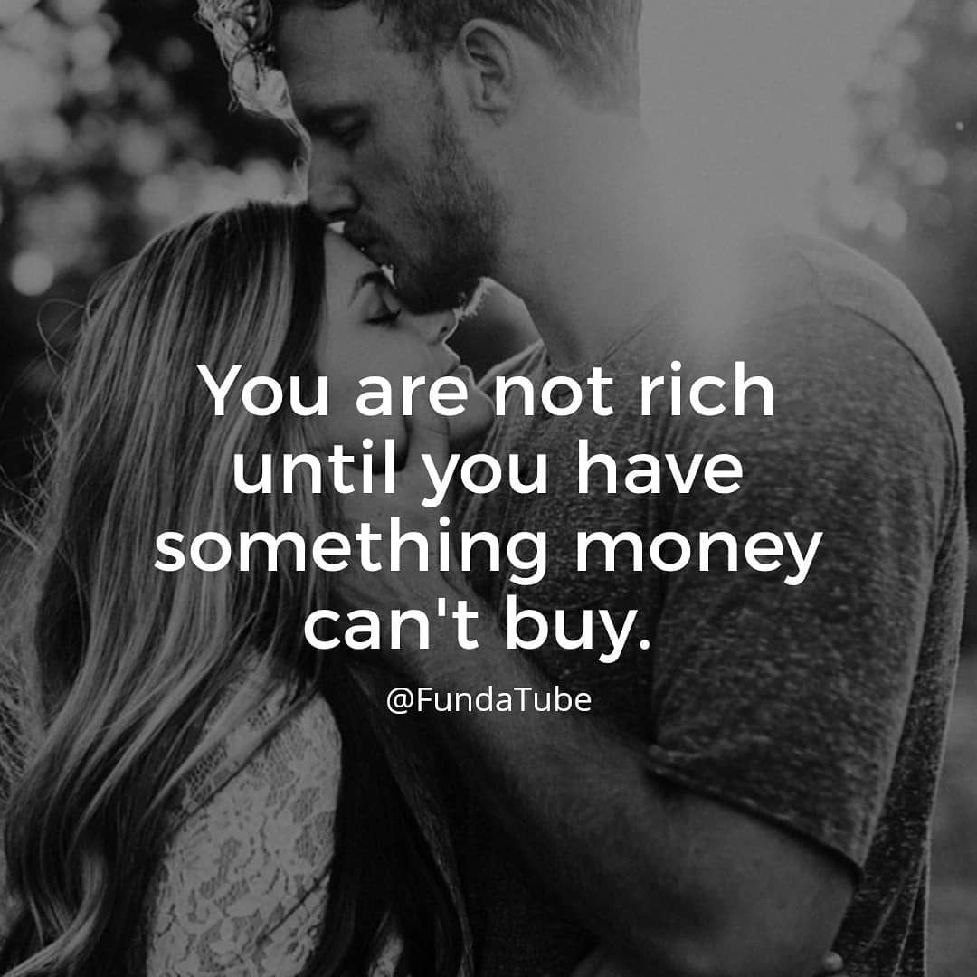 You Are Not Rich Until You Have Something Money Can T Buy Love Quotes Money Cant Buy Quotes