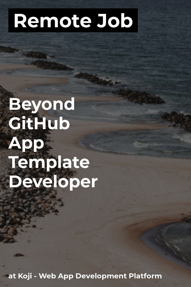 Remote Beyond GitHub? - App Template Developer at Koji - Web