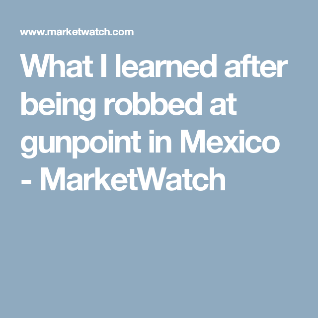 Travel Insurance Quotes Usa: What I Learned After Being Robbed At Gunpoint In Mexico