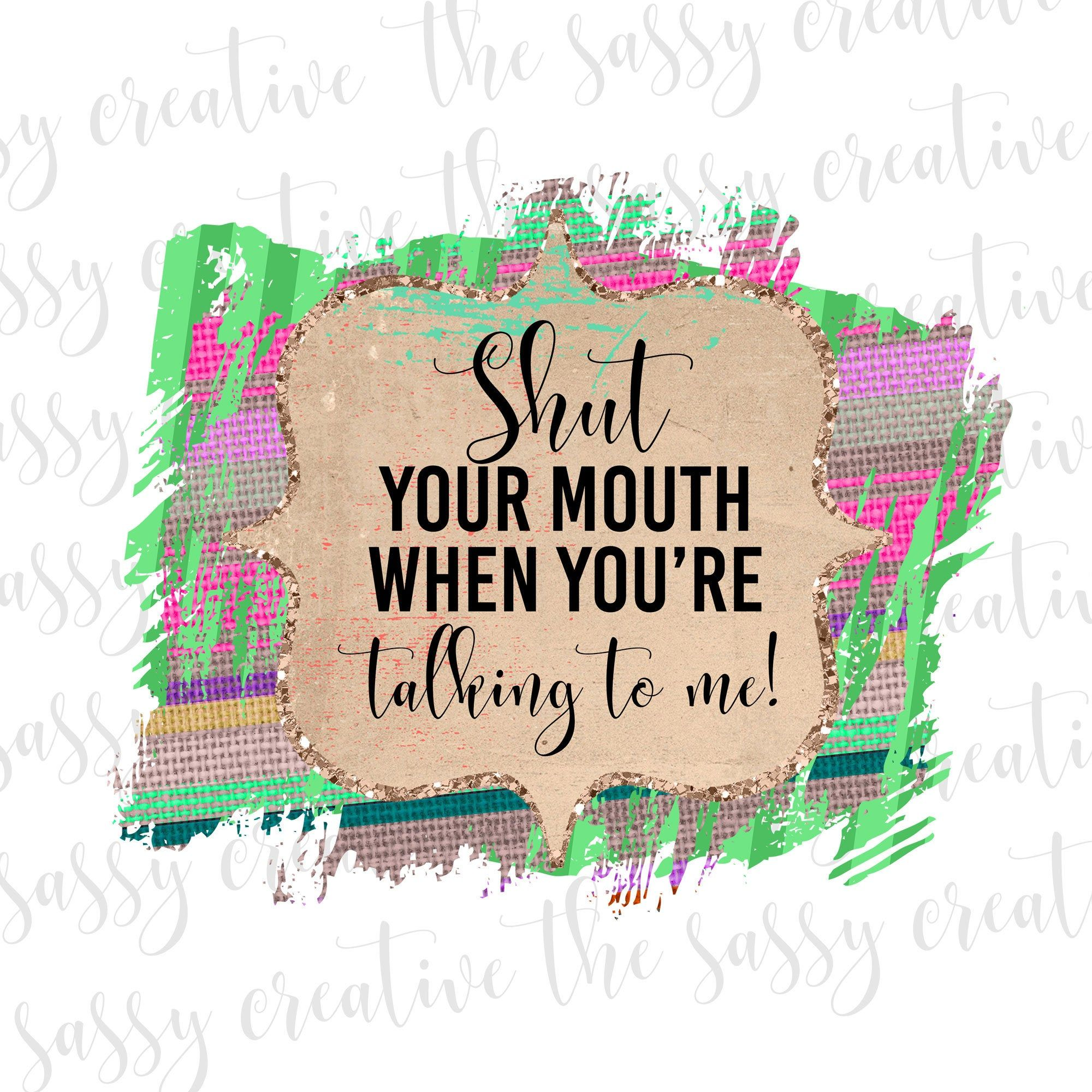 Shut Your Mouth Funny Png Files For Sublimation Sublimation Etsy Creative Podcast Sublime Clip Art