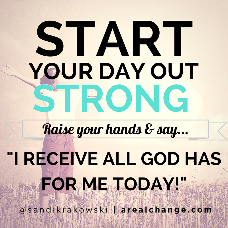 Start Your Day Out Strong Repeat After Me I Receive All God Has