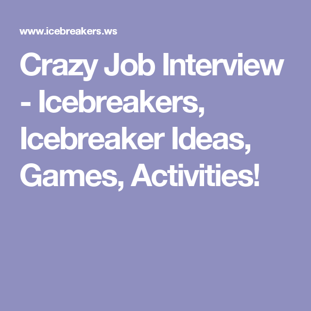 Crazy Job Interview | community | Ice breakers, Ice breaker