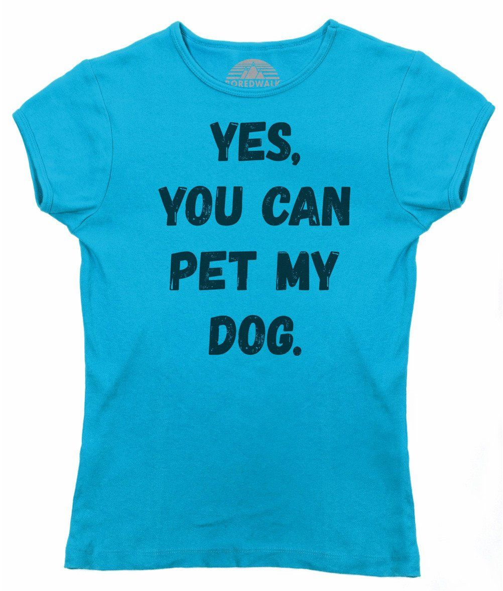 841bf4bae0 Women's Yes You Can Pet My Dog T-Shirt - Funny Dog Owner Shirt ...