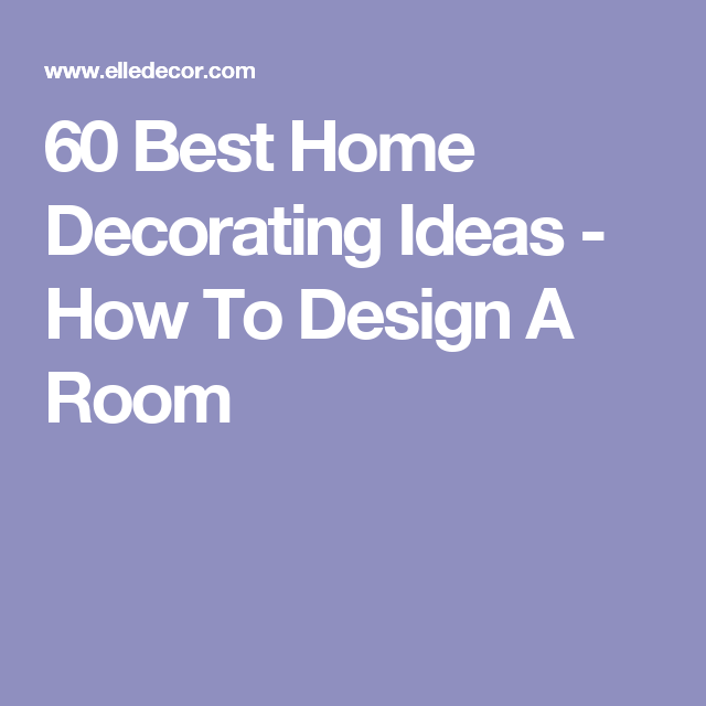 60 Best Home Decorating Ideas - How To Design A Room