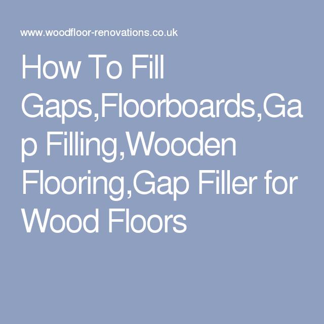 Parquet Floor Gap Filling: How To Fill Gaps,Floorboards,Gap Filling,Wooden Flooring