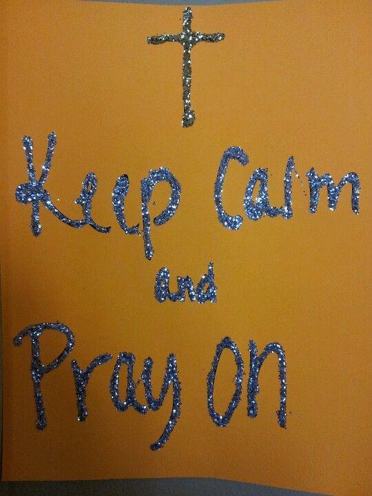 Keep calm and pray on!
