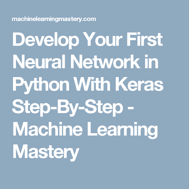 Develop Your First Neural Network in Python With Keras Step