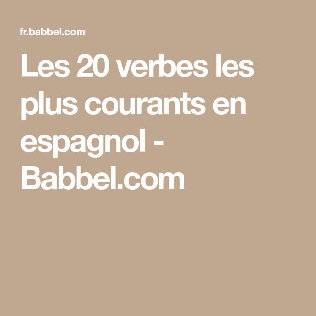 Les 20 Verbes Les Plus Courants En Espagnol Babbel Com Verbe Espagnol Conjugaison