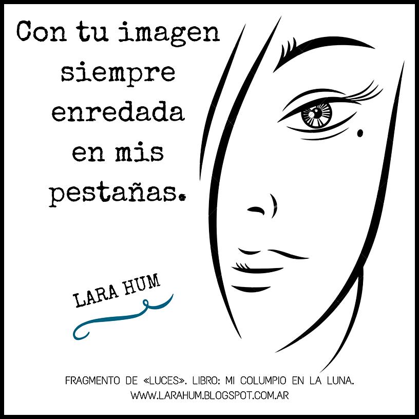 Lara Hum. Poemas. Letras de canciones. Poesía. Frases de amor y desamor. Escritos. #larahum