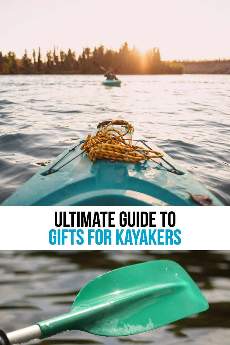 Best Gifts For Kayakers Kayaking Gift Ideas Gifts For