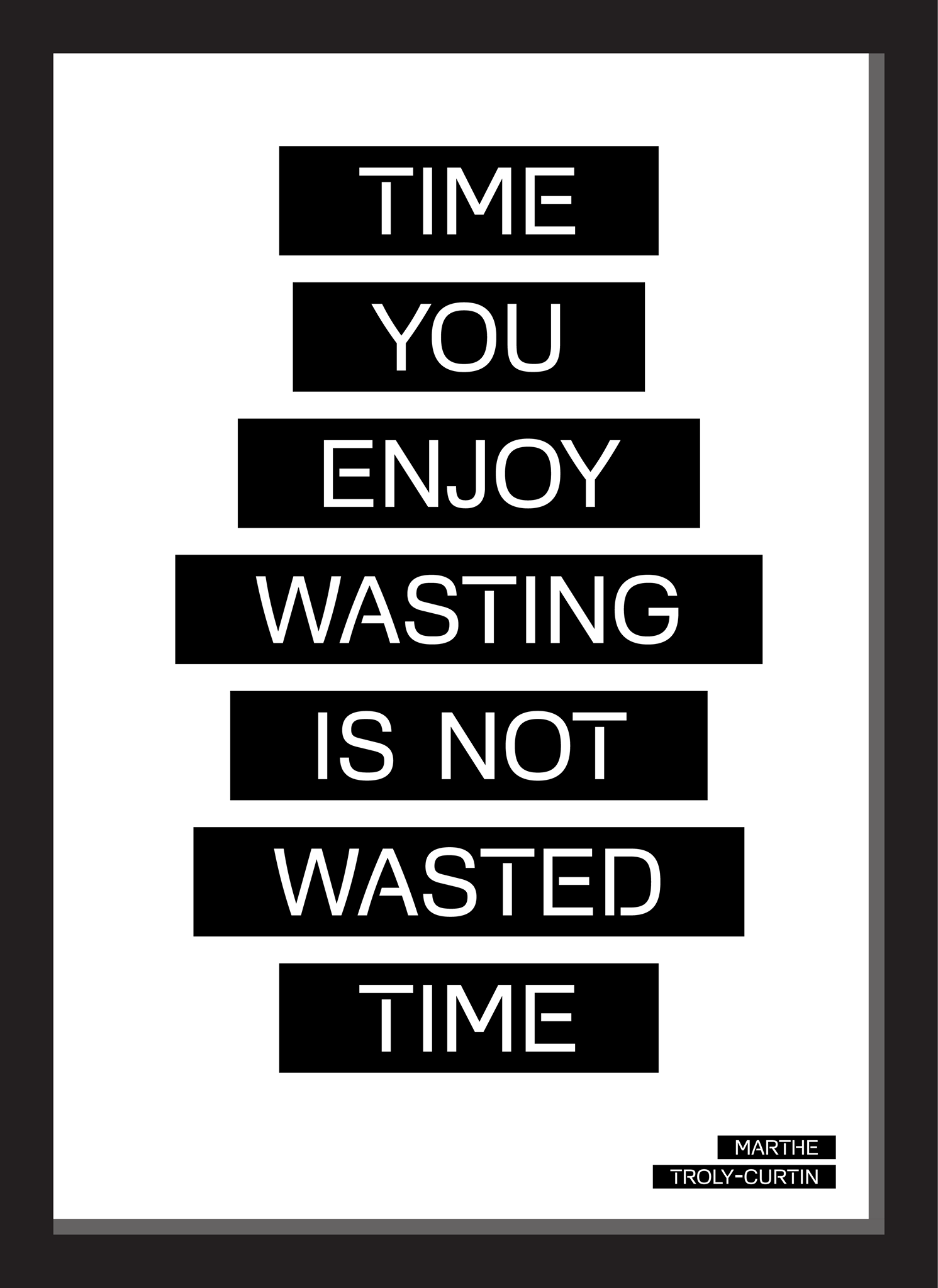Time You Enjoy Wasting Is Not Wasted Time Marthe Troly Curtin Jump Quotes Wise Words Inspirational Quotes Motivation