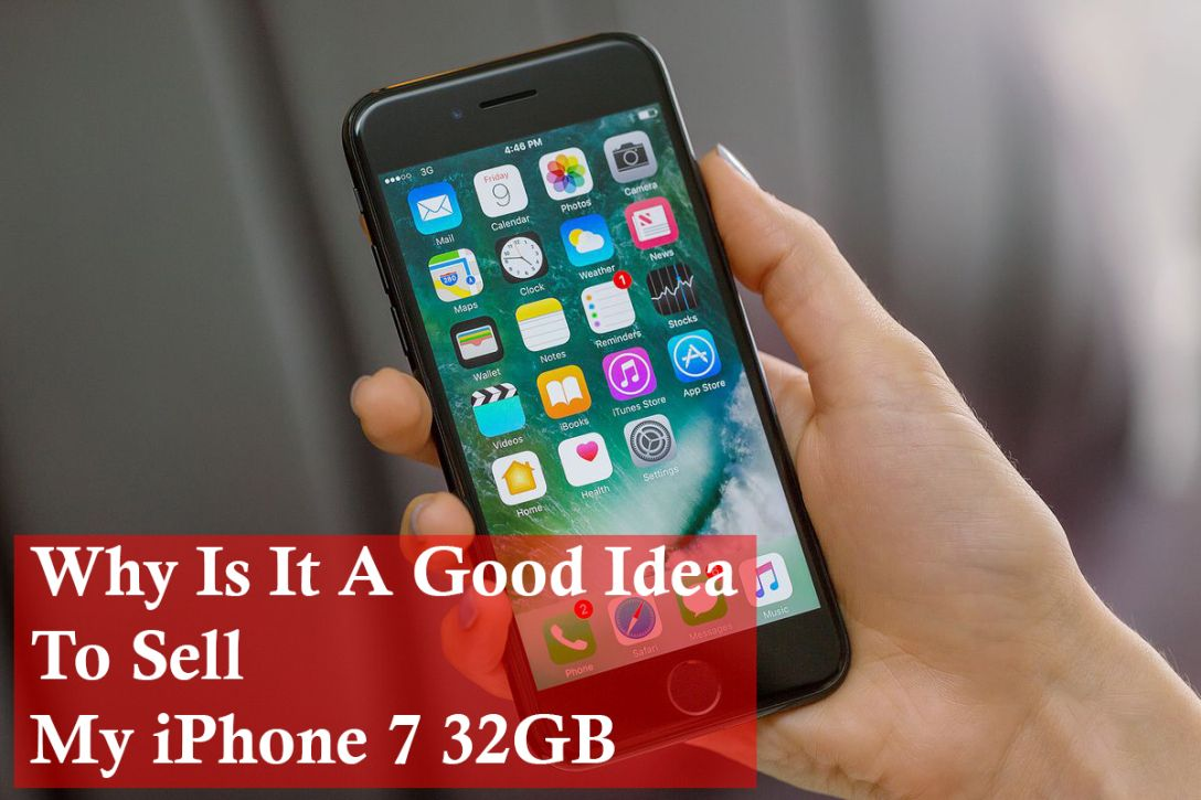 90c4f80f269 Why Is It A Good Idea To Sell My iPhone 7 32GB – Sell Mobile Phone for Cash  in UK