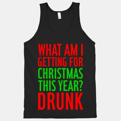 Getting Drunk For Christmas Tank Top--- loll I'm dying hahaa