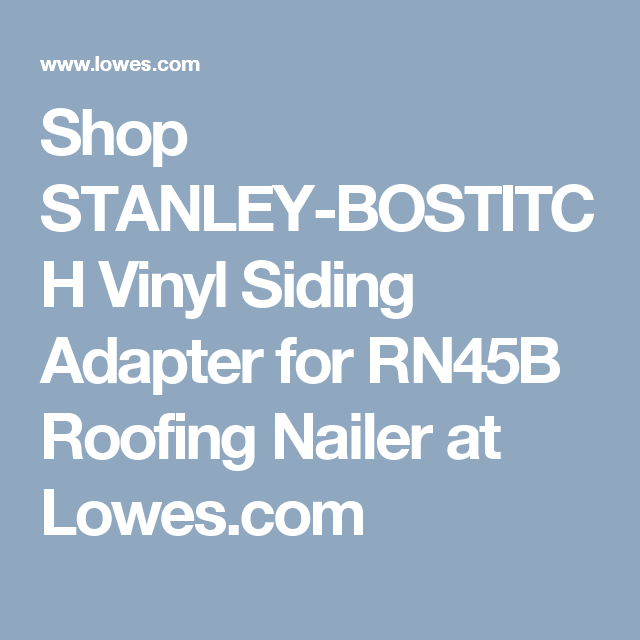 Stanley Bostitch Vinyl Siding Adapter For Rn45b Roofing Nailer Lowes Com Roofing Nailer Vinyl Siding Roofing