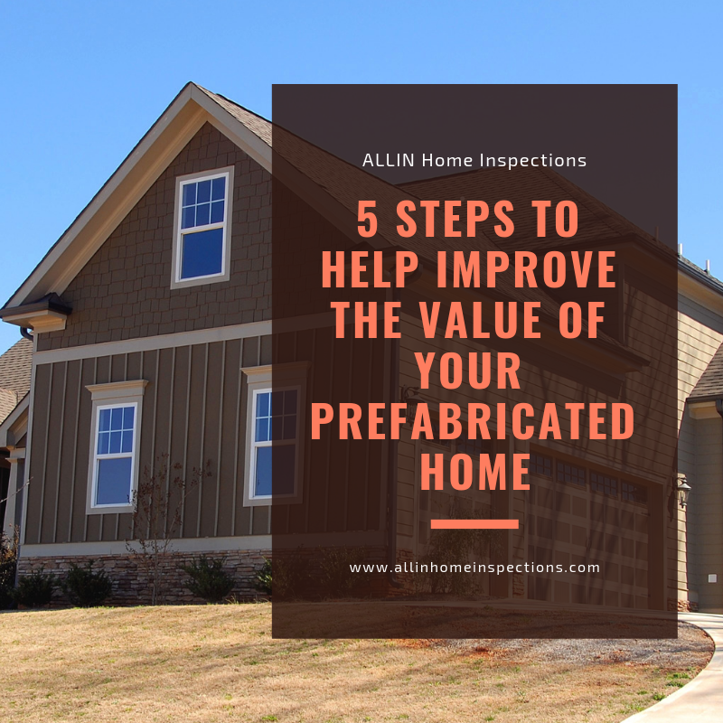 5 Steps To Help Improve The Value Of Your Prefabricated Home While Property Appreciating Is Never A Sure Thing H Home Inspection Prefabricated Houses Remodel