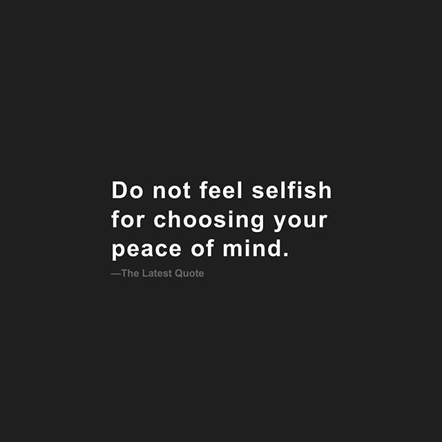 Do Not Feel Selfish For Choosing Your Peace Of Mind Thelatestquote Follow Thelatestquote For More Words Peace Of Mind Quotes Peace Quotes Too Late Quotes