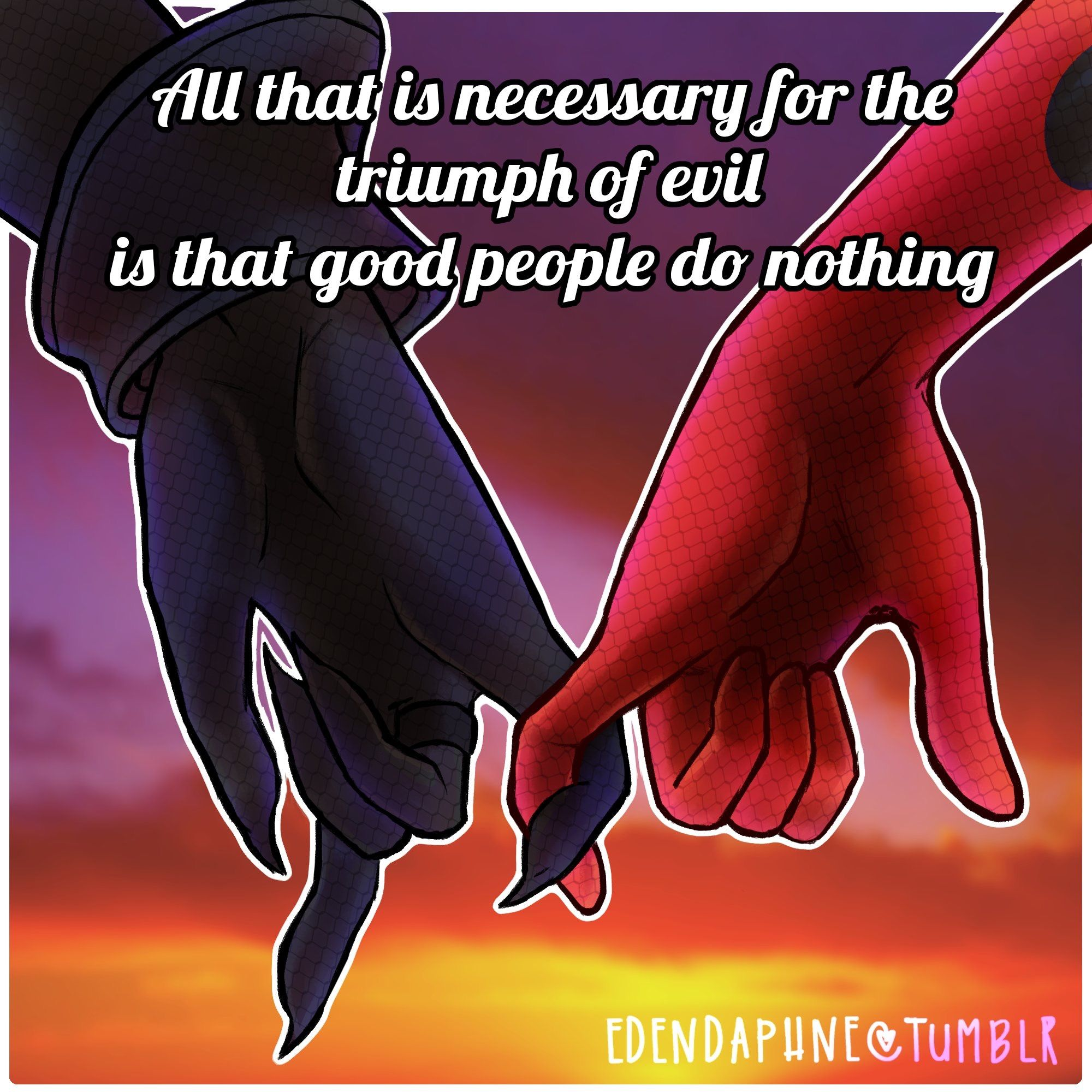 All That Is Necessary For The Triumph Of Evil Is That Good People