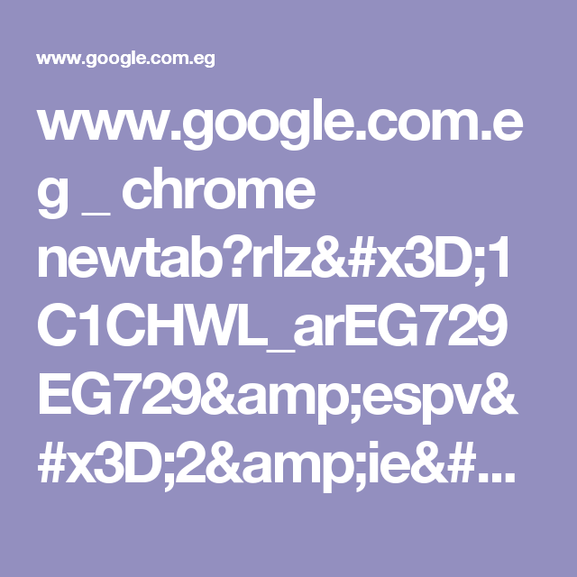 www.google.com.eg _ chrome newtab?rlz=1C1CHWL_arEG729EG729&espv=2&ie=UTF-8