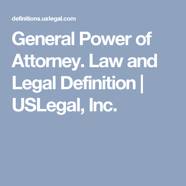 General Power Of Attorney Law And Legal Definition Uslegal Inc