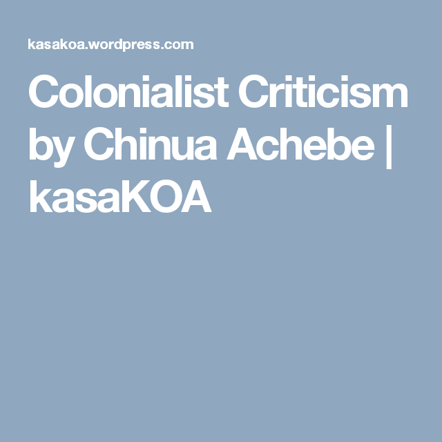 Colonialist Criticism by Chinua Achebe | kasaKOA