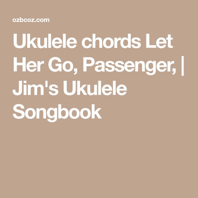 Ukulele Chords Let Her Go Passenger Jims Ukulele Songbook