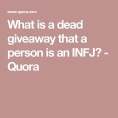 4ea243ce39f1c What is a dead giveaway that a person is an INFJ? - Quora | Empaths ...