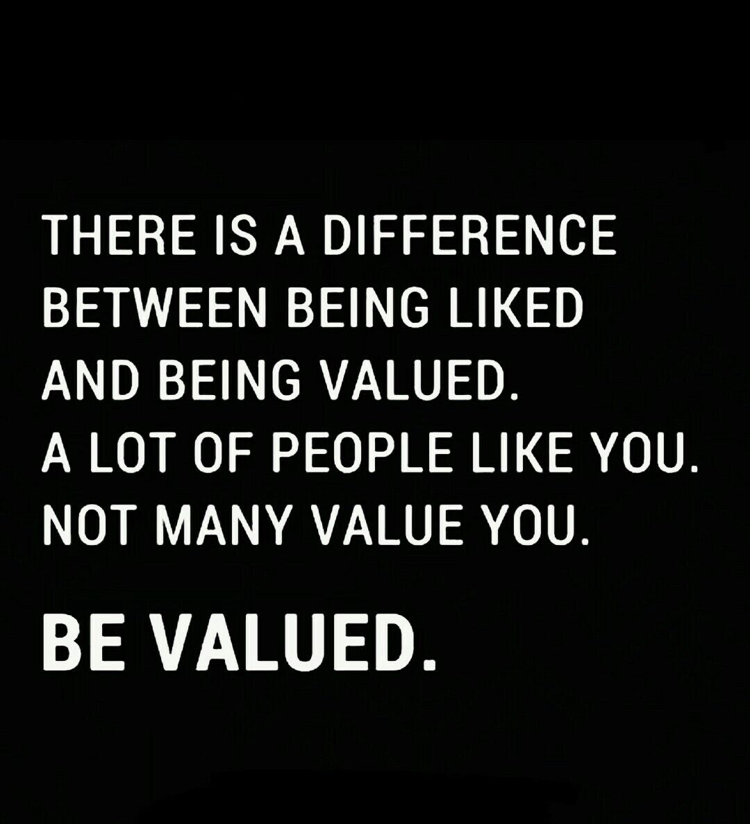 There Is Difference Between Being Liked And Being Valued Be