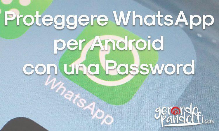 Proteggere WhatsApp per Android con una Password è possibile in modo semplice e veloce grazie ad alcune applicazioni molto leggere e sicure.