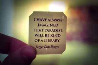 """I have always imagined that paradise will be a kind of library"" Quotes for Book Lovers 