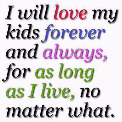 I Will Love My Kids Forever Quotes Quote Family Quote Family Quotes Parent Quotes Mother Quotes Love My Kids I Love My Daughter Love My Family