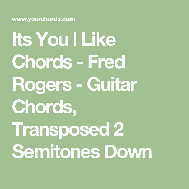 Its You I Like Chords Fred Rogers Guitar Chords Transposed 2 Semitones Down Guitar Chords Music Lessons Guitar