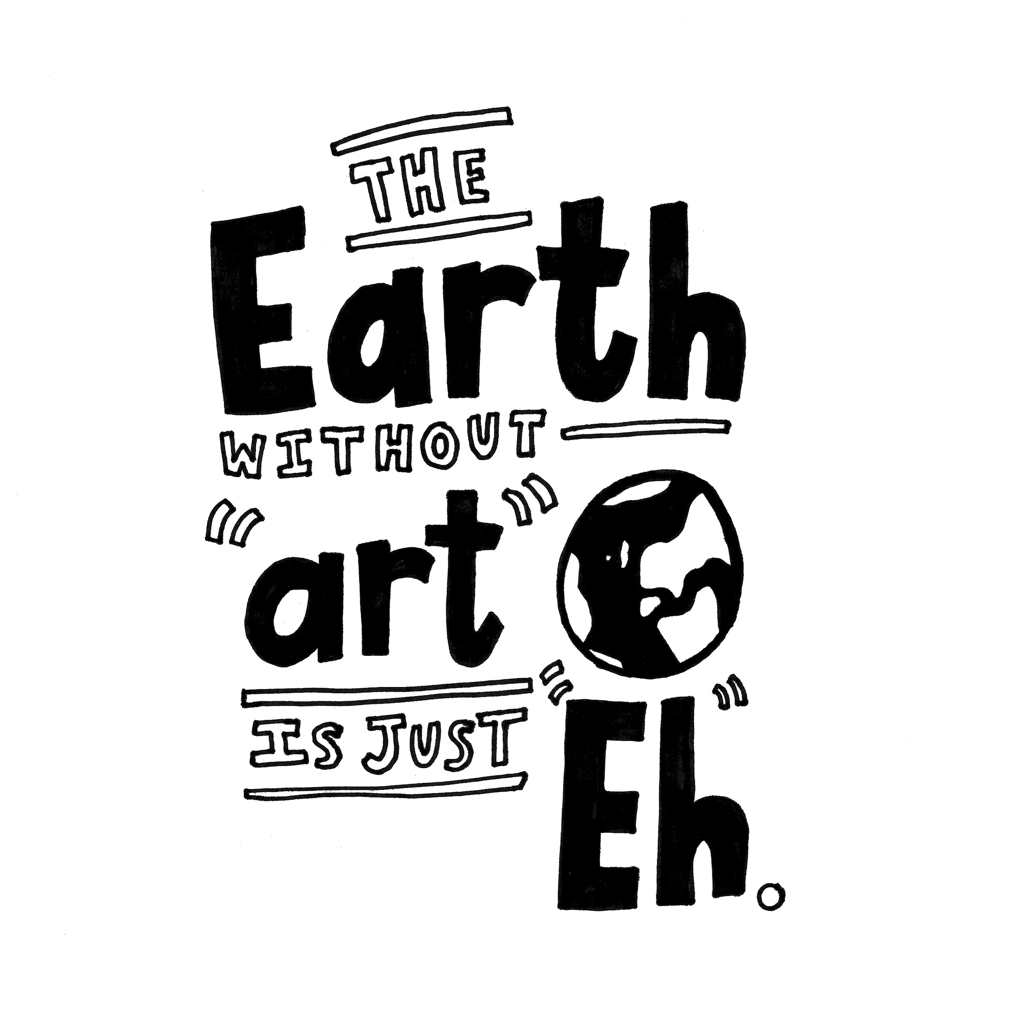 The earth without art is just eh day 12 • raiseyourwords dailydoodle quoteoftheday sharpie art fiveminutemission