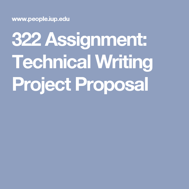 322 Assignment Technical Writing Project Proposal Technical