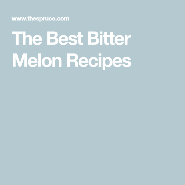 The Best Bitter Melon Recipes #melonrecipes