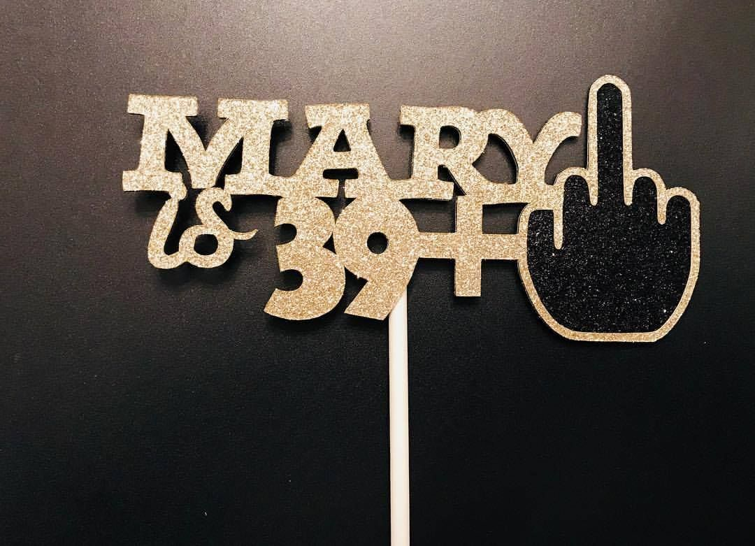 Middle Finger 40th 40th Birthday 40th Cake Topper 39 1 Happy