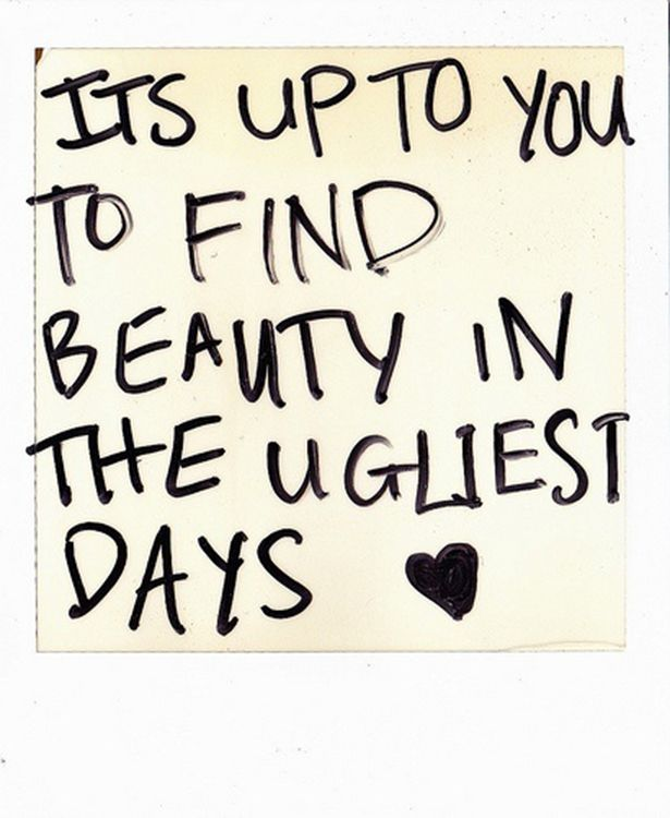 Find Beauty in the Ugliest Days