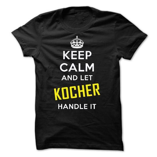 KEEP CALM AND LET KOCHER HANDLE IT! NEW - #gift for her #birthday gift. BUY NOW => https://www.sunfrog.com/Names/KEEP-CALM-AND-LET-KOCHER-HANDLE-IT-NEW.html?68278