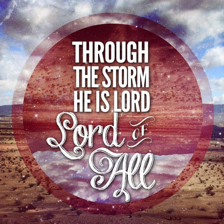 Through the storm, He is Lord, Lord of all. Lyric art from ...