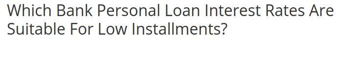 Which Bank Personal Loan Interest Rates Are Suitable For Low Installments Personal Loans Loan Interest Rates Loan