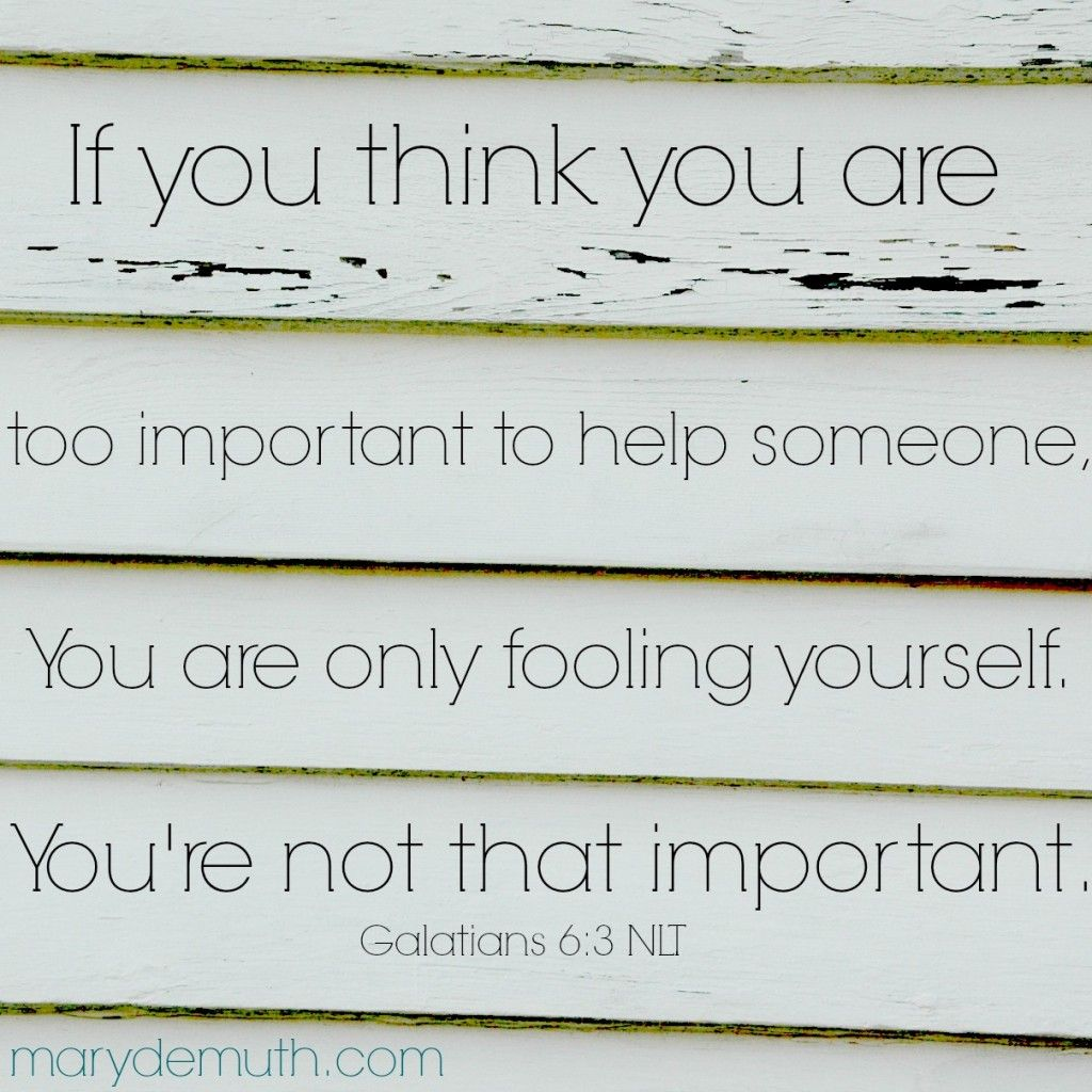 "#Galatians 6:3 ""If You Think You Are Too Important To Help"