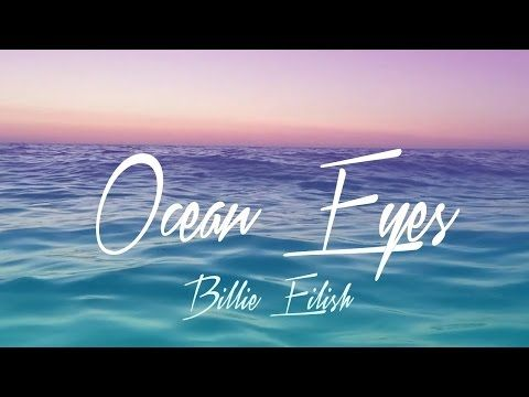 Billie Eilish - Ocean Eyes (Lyrics) - YouTube | Good Tunes