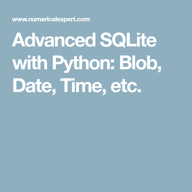 Advanced SQLite with Python: Blob, Date, Time, etc  | python