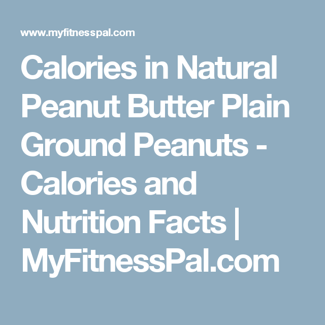 Calories in Natural Peanut Butter Plain Ground Peanuts - Calories and Nutrition Facts | MyFitnessPal.com