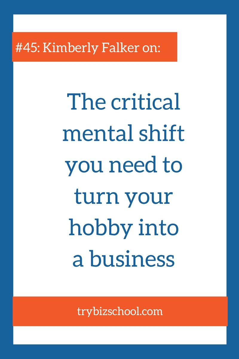 the critical mental shift you need to turn your hobby into a business - Hobby Into Business Hobby Work Turning Hobby Into Business