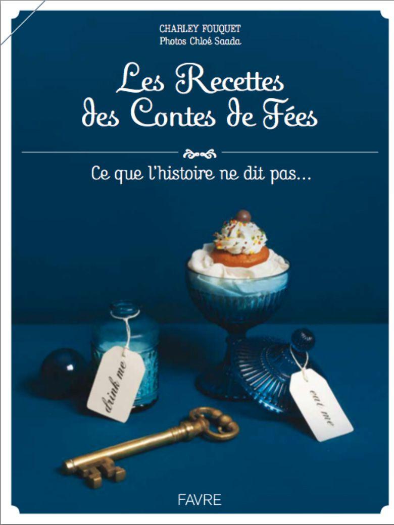 Les recettes de Contes de Fées, de Charley Fouquet